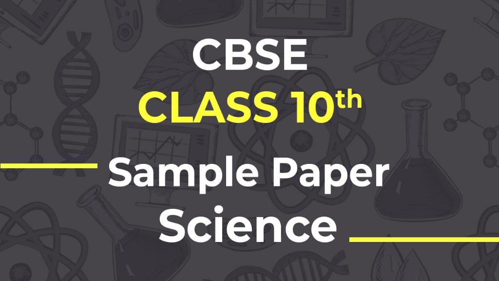 CBSE Sample Paper for Class 10 Science.