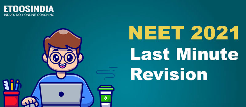Last Minute Revision for NEET 2021.