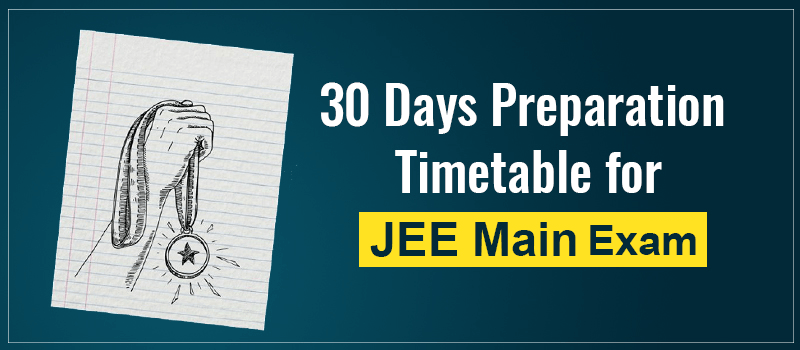 JEE Main Preparation Time Table for 1 Month.