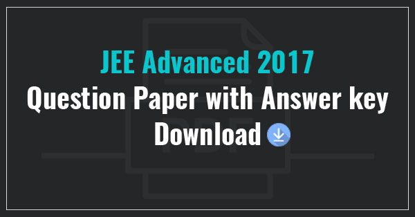 JEE Advanced 2017 Question Paper with Solutions Pdf.