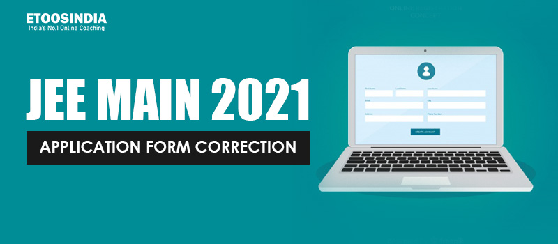 JEE Main 2021 Application Form Correction.