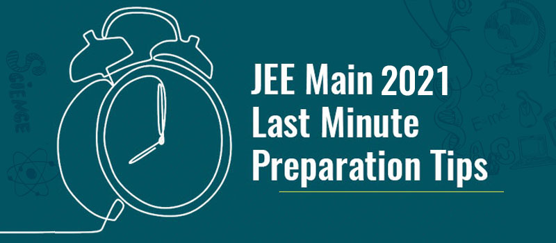 Last Minute Tips for JEE Main 2021.