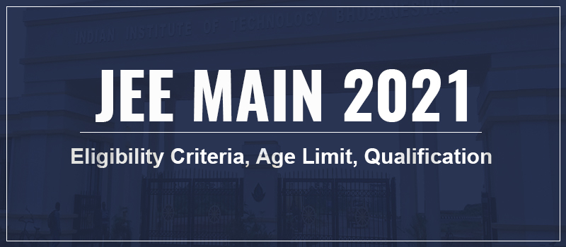 JEE Main Eligibility Criteria 2021.