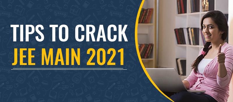 tips to crack jee main 2021.