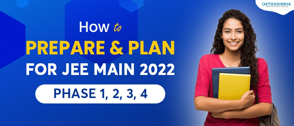 How to prepare & Plan for JEE Main 2022 Phase 1, 2, 3, 4