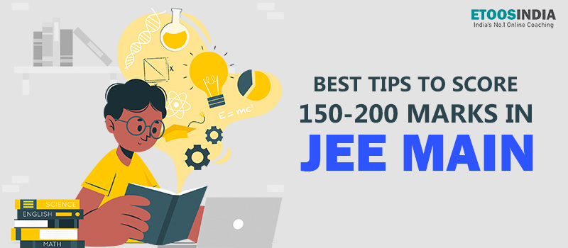Best Tips to Score 150-200 Marks in JEE Main