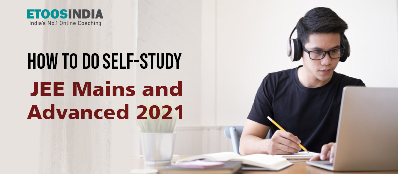 How to do self-study JEE Mains and advance?