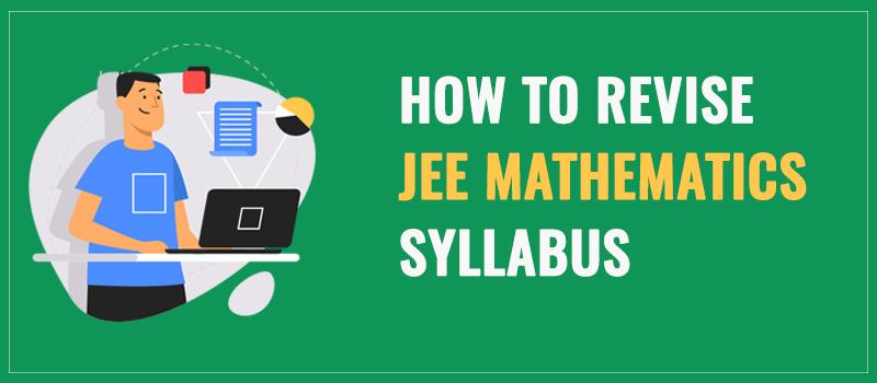 Revise JEE Mathematics Syllabus.