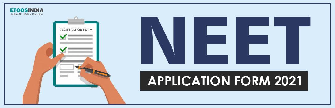 NEET Application Form 2021.