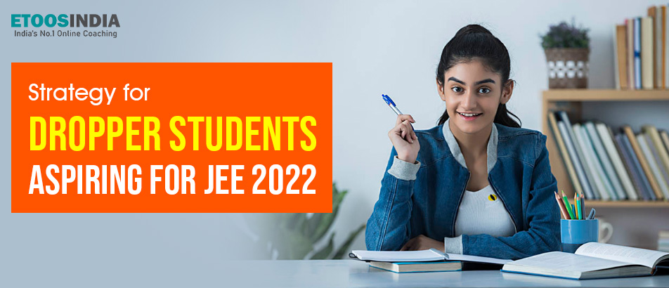 Strategy for dropper students aspiring for JEE 2022