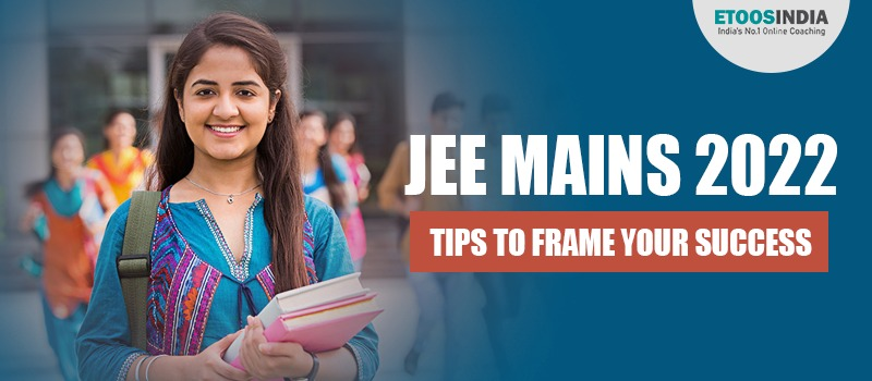 JEE Mains 2022:  Tips to Frame your Success