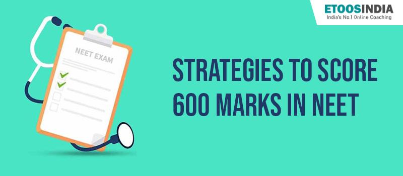 Strategies to Score 600 Marks in NEET Exam