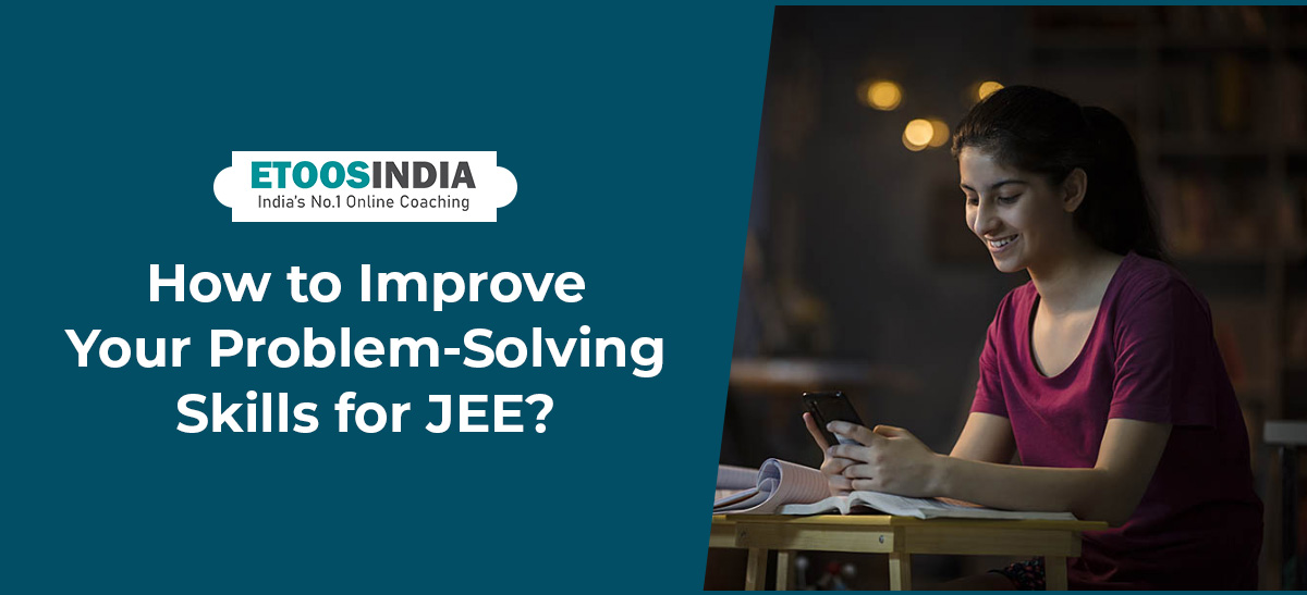 How to improve your problem solving skills for jee?