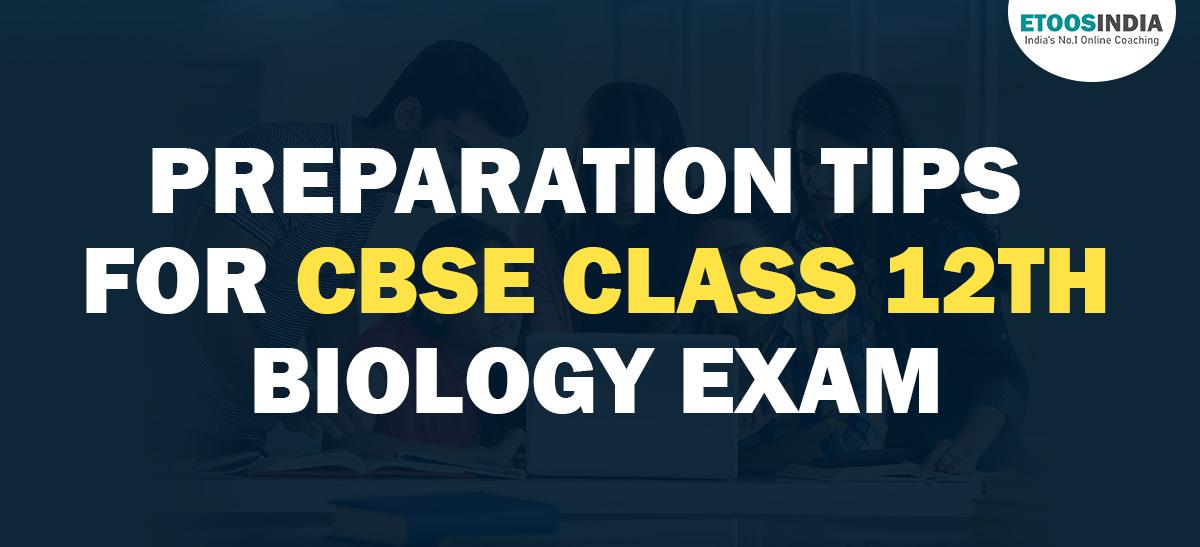 Preparation Tips for CBSE Class 12 Biology Exam