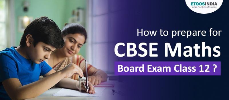 How toprepare for CBSE Mathsboardexam class 12 ?