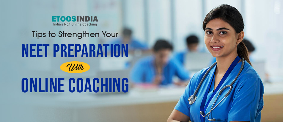 Tips to Strengthen Your NEET Preparation with Online Coaching