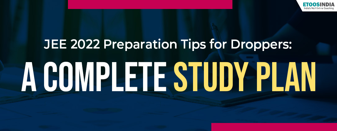 JEE 2022 Preparation Tips for Droppers: A Complete Study Plan