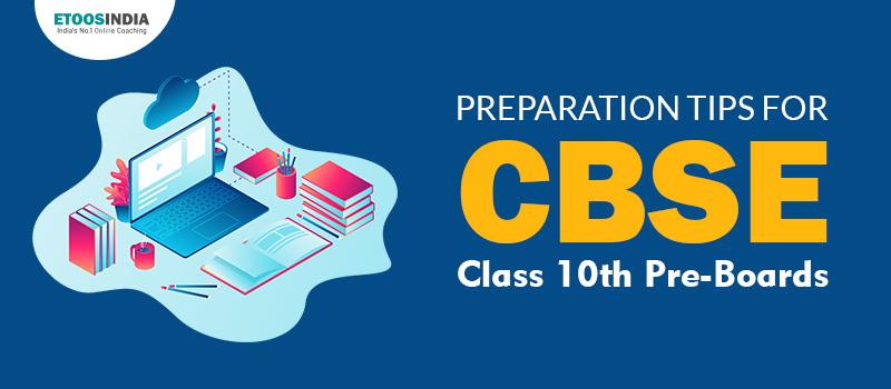 Preparation Tips For CBSE Class 10 pre-boards