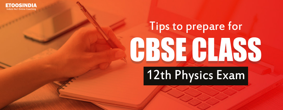 Tips to prepare for CBSE Class 12 Physics Exam