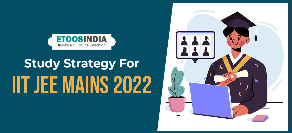 Study Strategy For iit JEE Mains 2022