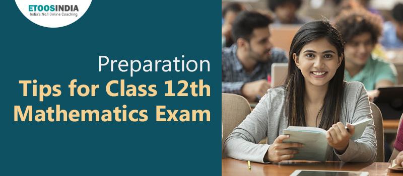 Preparation Tips for Class 12 Mathematics Exam