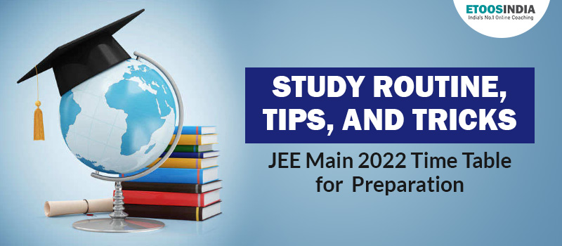 Study Routine, Tips, and Tricks: JEE Main 2022 Time Table for  Preparation