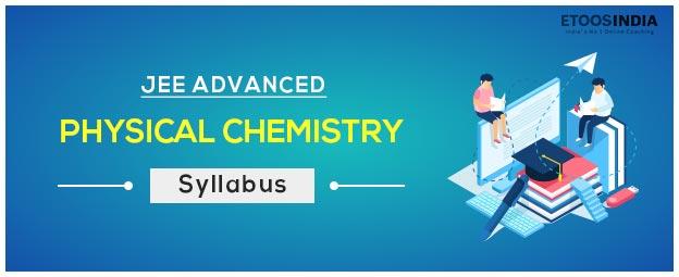 Full JEE Advanced Syllabus 2020 / 2021 - Physics, Chemistry