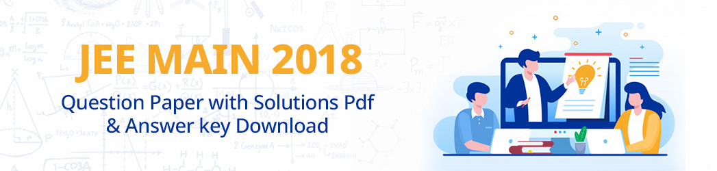 JEE Main 2018 Question Paper with Solutions Pdf & Answer key Download